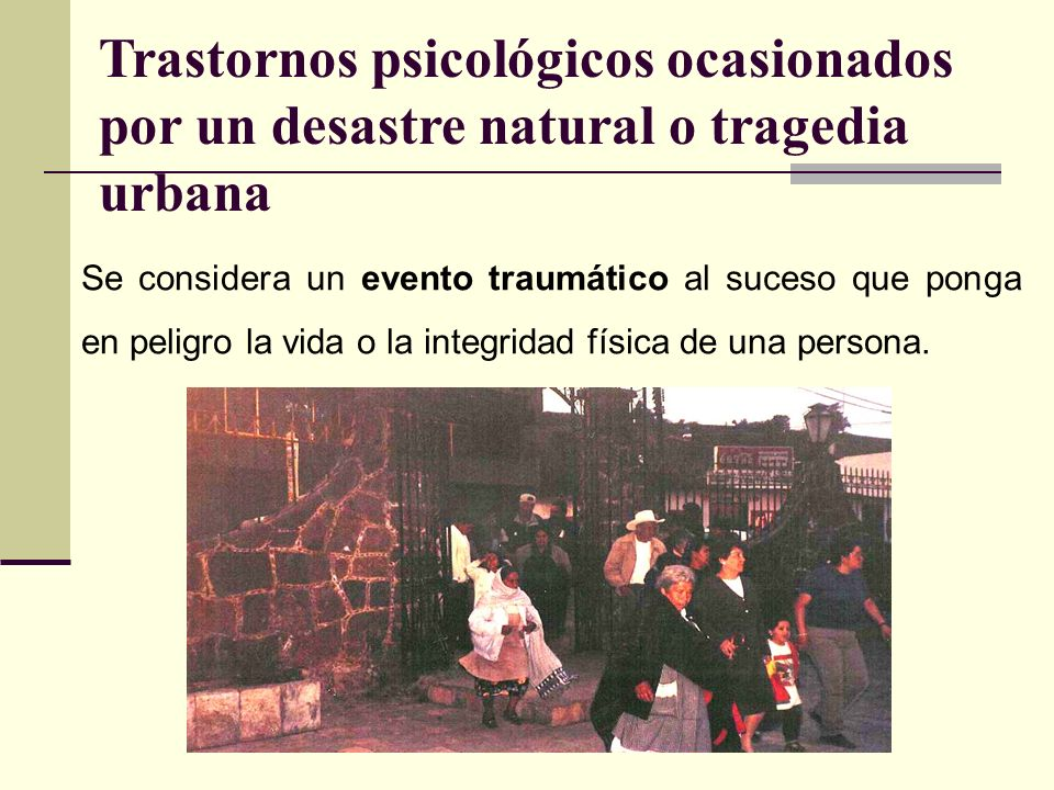 Se considera un evento traumático al suceso que ponga en peligro la vida o la integridad física de una persona.