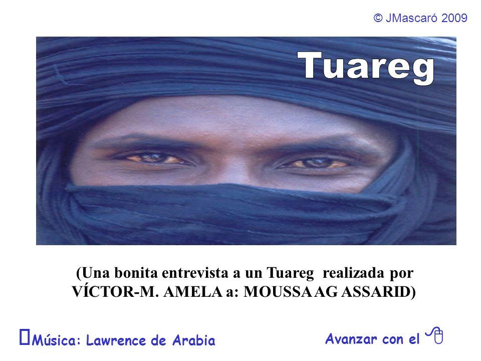© JMascaró 2009 Avanzar con el Música: Lawrence de Arabia (Una bonita entrevista a un Tuareg realizada por VÍCTOR-M.