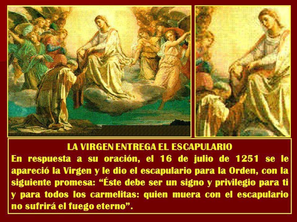 LA VIRGEN ENTREGA EL ESCAPULARIO En respuesta a su oración, el 16 de julio de 1251 se le apareció la Virgen y le dio el escapulario para la Orden, con