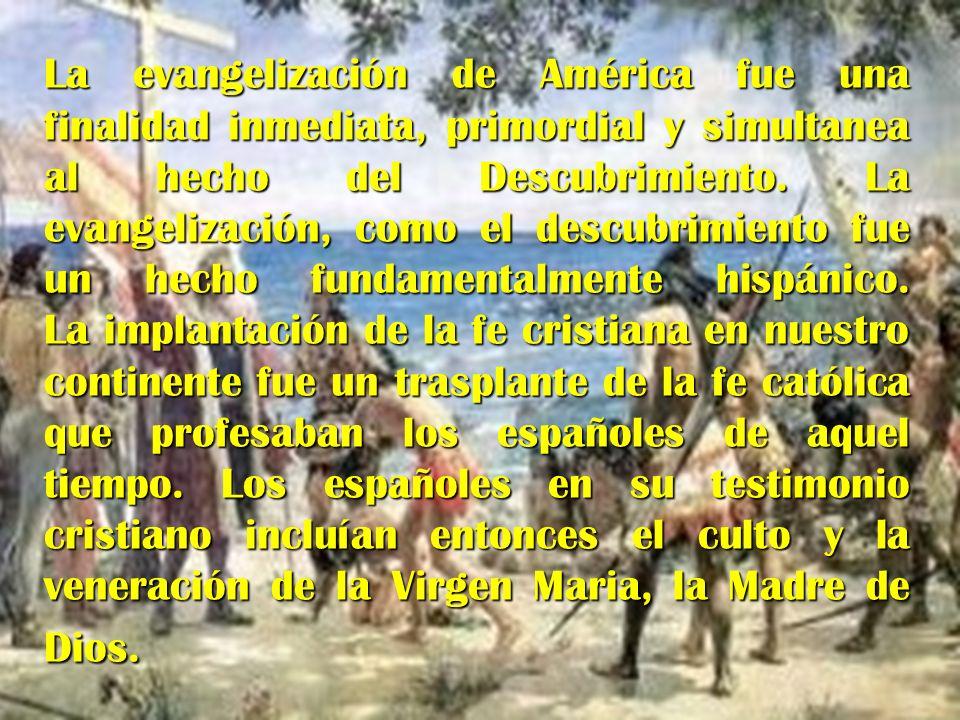 LA VIRGEN DEL CARMEN EN AMERICA La evangelización de América fue una finalidad inmediata, primordial y simultanea al hecho del Descubrimiento. La evan