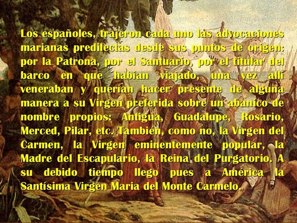 Los españoles, trajeron cada uno las advocaciones marianas predilectas desde sus puntos de origen: por la Patrona, por el Santuario, por el titular de