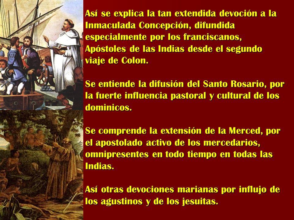Así se explica la tan extendida devoción a la Inmaculada Concepción, difundida especialmente por los franciscanos, Apóstoles de las Indias desde el se