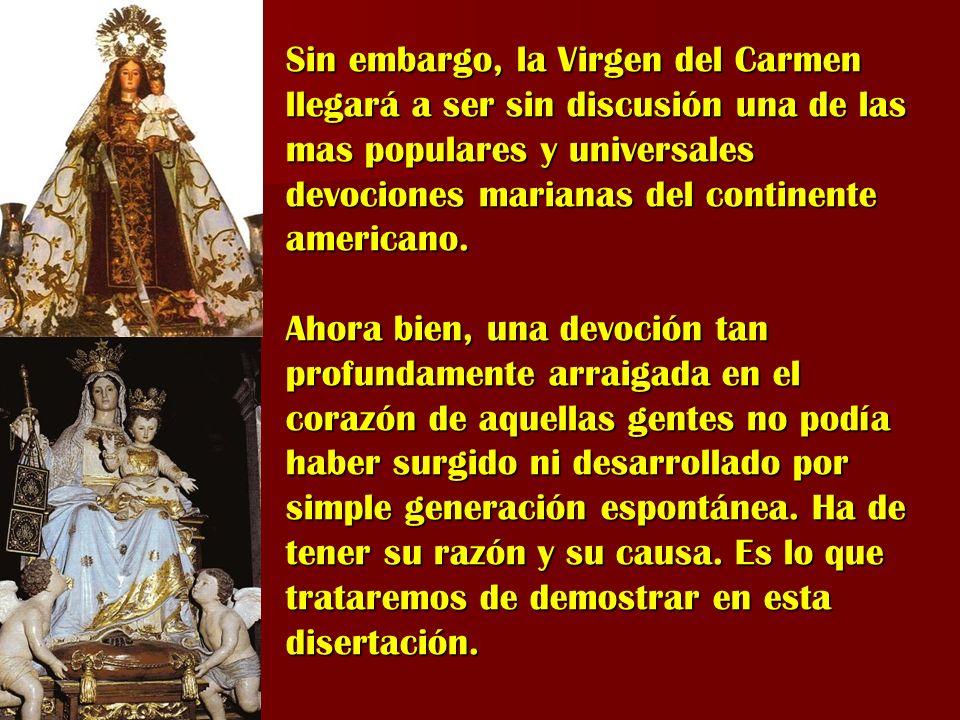 Sin embargo, la Virgen del Carmen llegará a ser sin discusión una de las mas populares y universales devociones marianas del continente americano. Aho