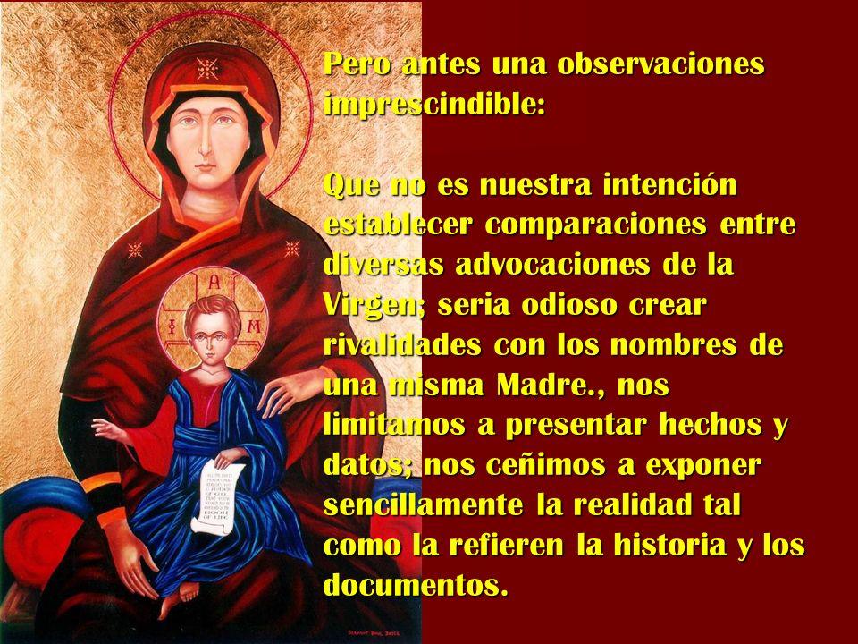 Pero antes una observaciones imprescindible: Que no es nuestra intención establecer comparaciones entre diversas advocaciones de la Virgen; seria odio