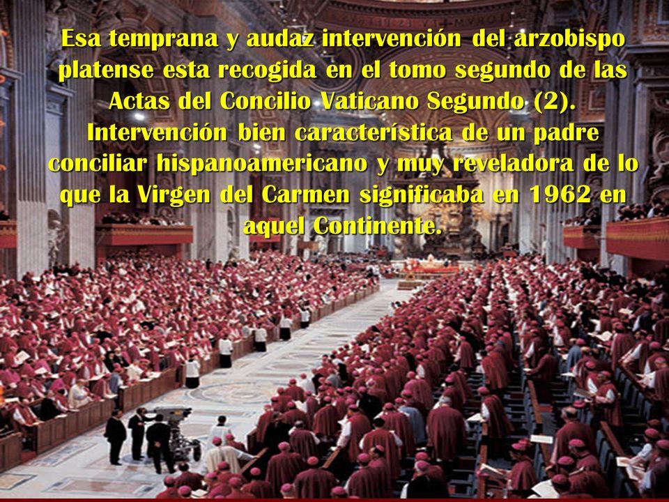 Esa temprana y audaz intervención del arzobispo platense esta recogida en el tomo segundo de las Actas del Concilio Vaticano Segundo (2). Intervención