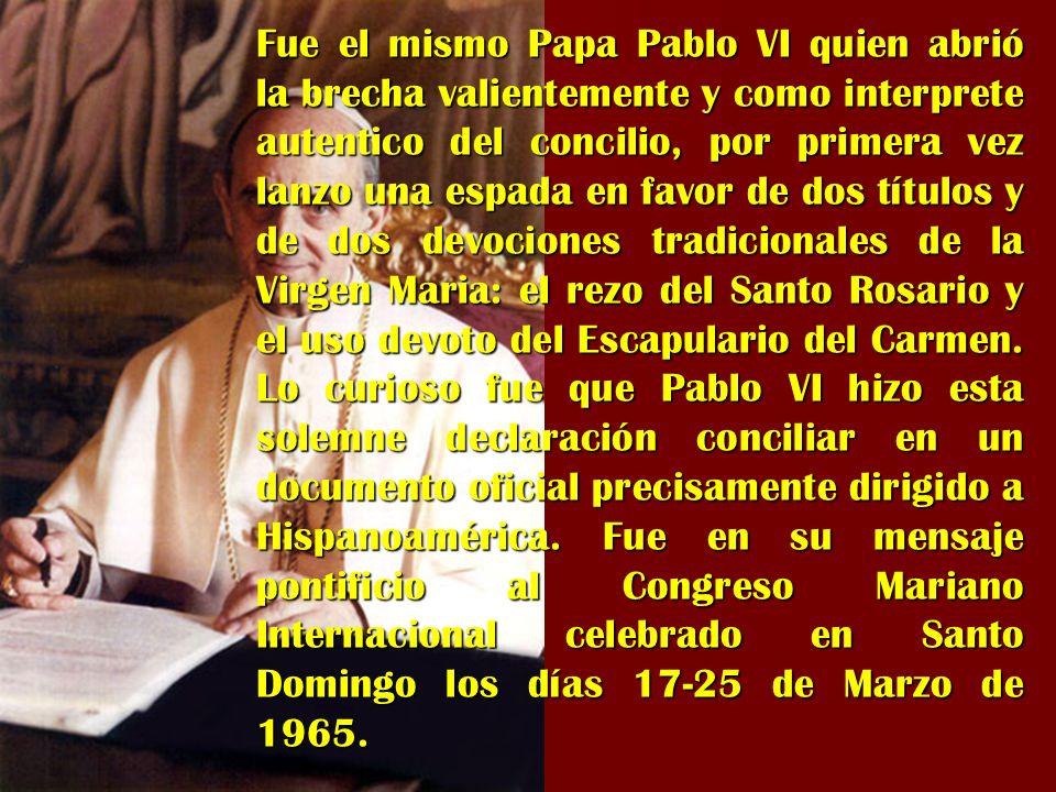 Fue el mismo Papa Pablo VI quien abrió la brecha valientemente y como interprete autentico del concilio, por primera vez lanzo una espada en favor de