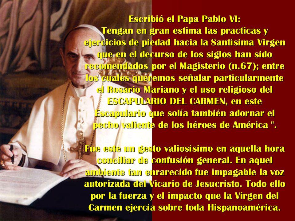 Escribió el Papa Pablo VI: Tengan en gran estima las practicas y ejercicios de piedad hacia la Santísima Virgen que en el decurso de los siglos han si