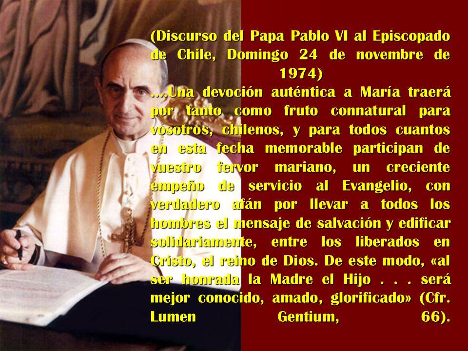 (Discurso del Papa Pablo VI al Episcopado de Chile, Domingo 24 de novembre de 1974) ….Una devoción auténtica a María traerá por tanto como fruto conna