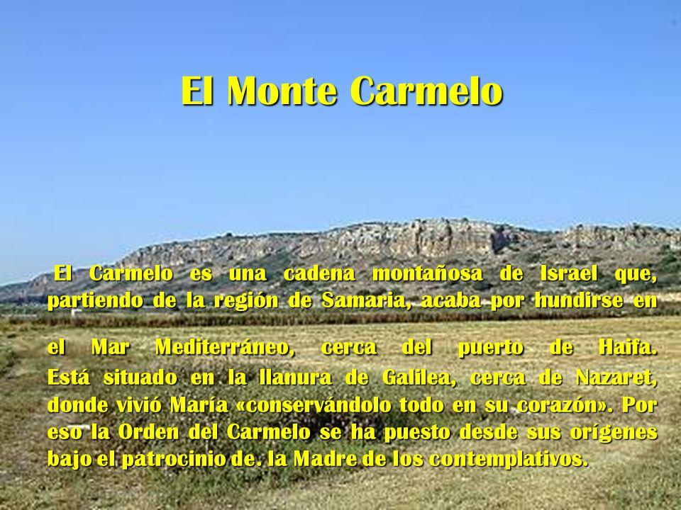 El Monte Carmelo El Carmelo es una cadena montañosa de Israel que, partiendo de la región de Samaria, acaba por hundirse en el Mar Mediterráneo, cerca