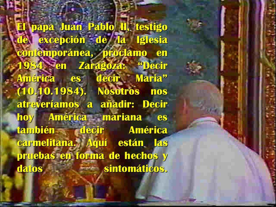 El papa Juan Pablo II, testigo de excepción de la Iglesia contemporánea, proclamo en 1984 en Zaragoza: Decir América es decir Maria (10.10.1984). Noso