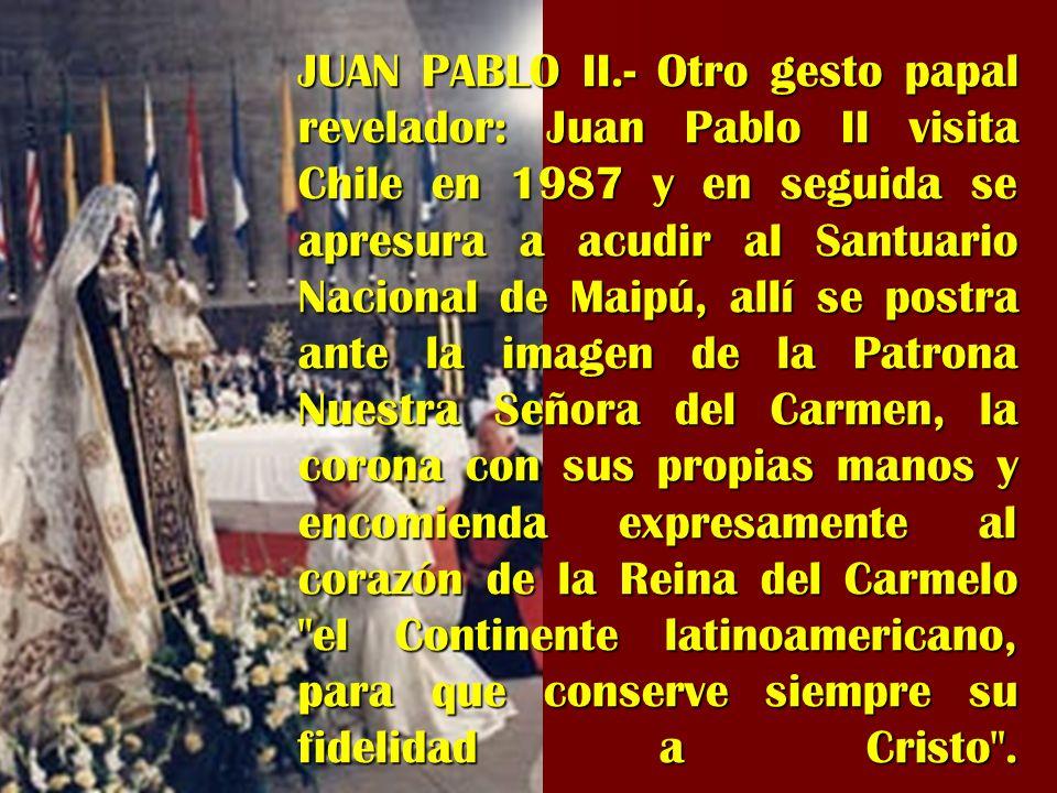 JUAN PABLO II.- Otro gesto papal revelador: Juan Pablo II visita Chile en 1987 y en seguida se apresura a acudir al Santuario Nacional de Maipú, allí