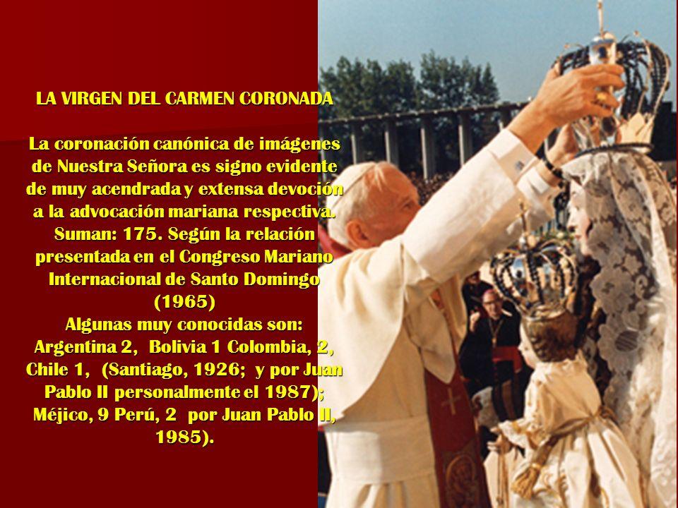 LA VIRGEN DEL CARMEN CORONADA La coronación canónica de imágenes de Nuestra Señora es signo evidente de muy acendrada y extensa devoción a la advocaci