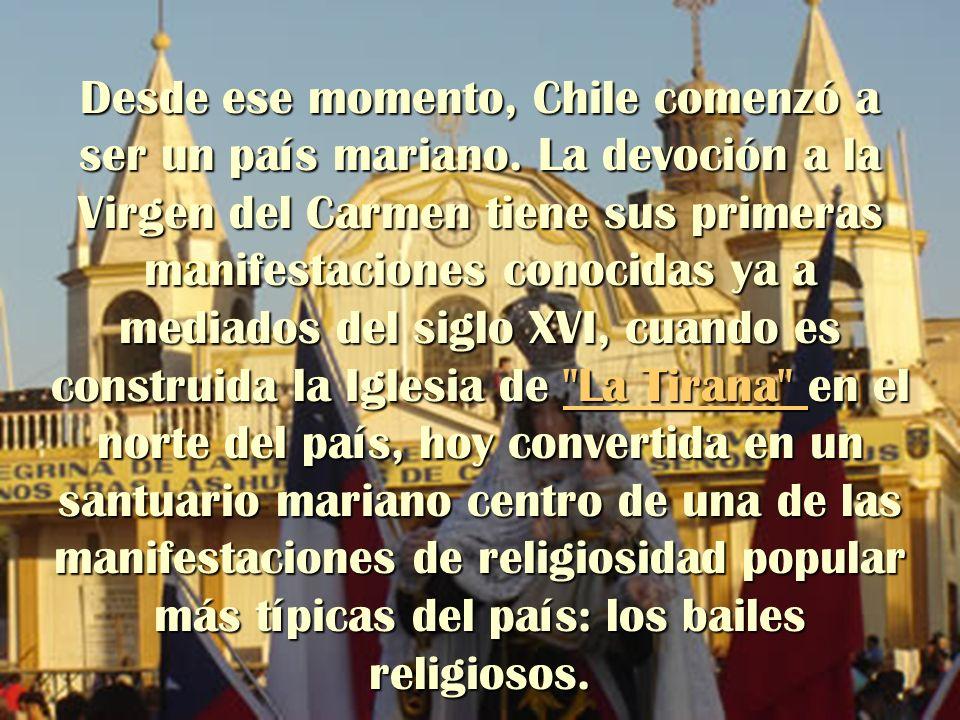 Desde ese momento, Chile comenzó a ser un país mariano. La devoción a la Virgen del Carmen tiene sus primeras manifestaciones conocidas ya a mediados