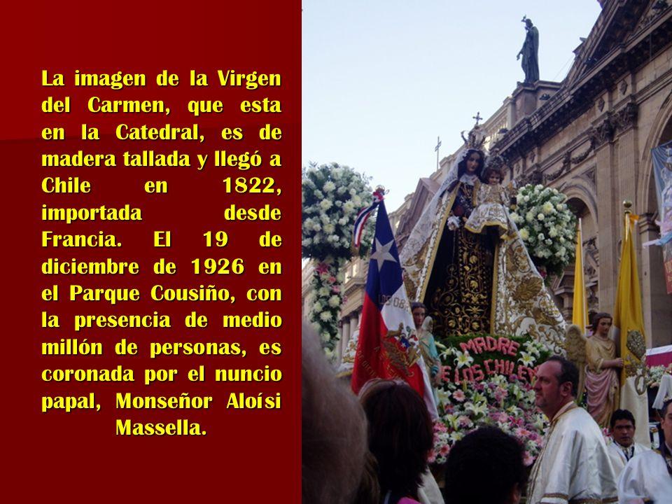 La imagen de la Virgen del Carmen, que esta en la Catedral, es de madera tallada y llegó a Chile en 1822, importada desde Francia. El 19 de diciembre