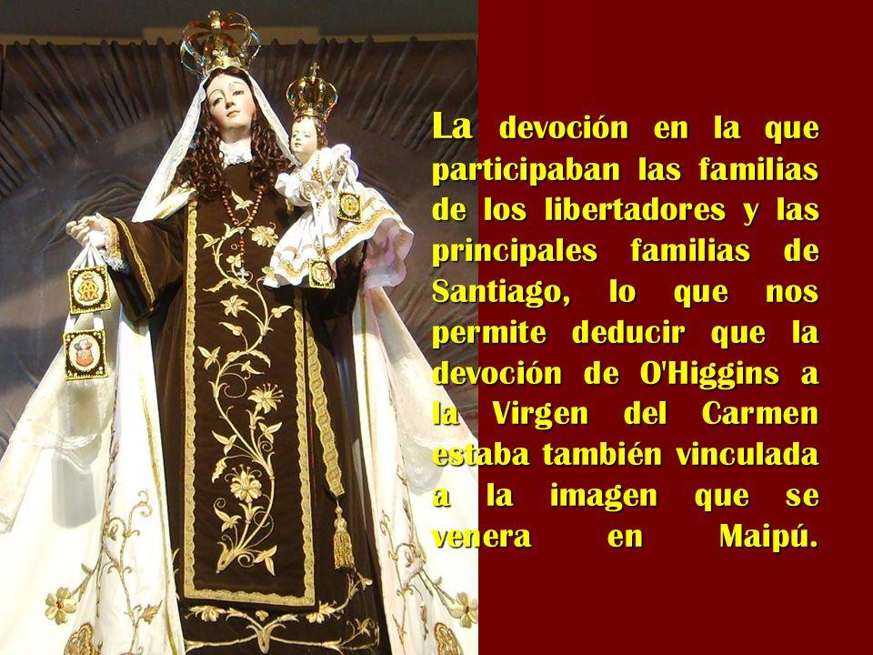 La devoción en la que participaban las familias de los libertadores y las principales familias de Santiago, lo que nos permite deducir que la devoción