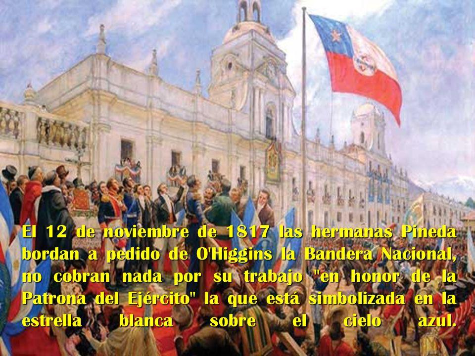 El 12 de noviembre de 1817 las hermanas Pineda bordan a pedido de O'Higgins la Bandera Nacional, no cobran nada por su trabajo