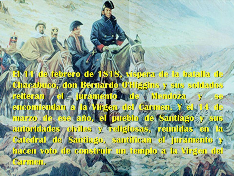 El 11 de febrero de 1818, víspera de la batalla de Chacabuco, don Bernardo O'Higgins y sus soldados reiteran el juramento de Mendoza y se encomiendan