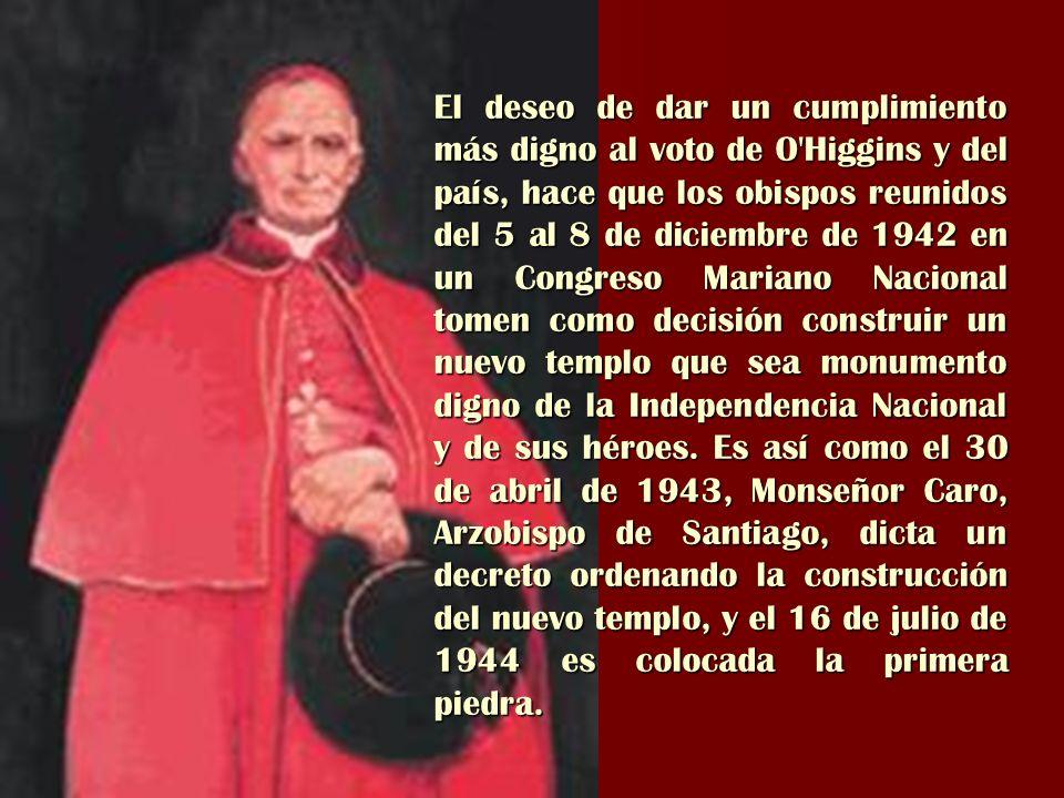 El deseo de dar un cumplimiento más digno al voto de O'Higgins y del país, hace que los obispos reunidos del 5 al 8 de diciembre de 1942 en un Congres