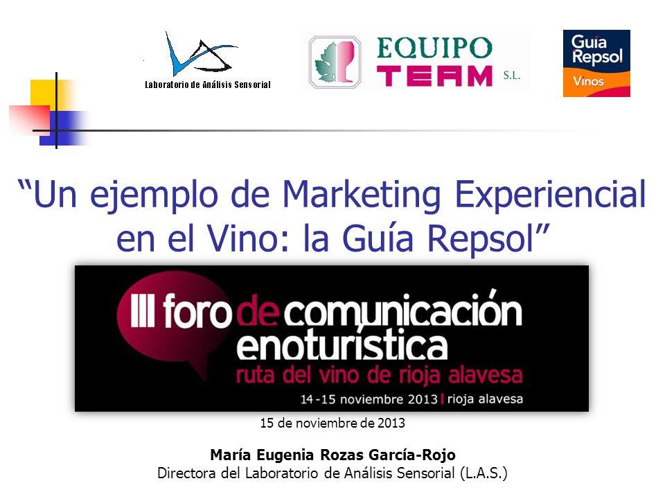 Un ejemplo de Marketing Experiencial en el Vino: la Guía Repsol 15 de noviembre de 2013 María Eugenia Rozas García-Rojo Directora del Laboratorio de A
