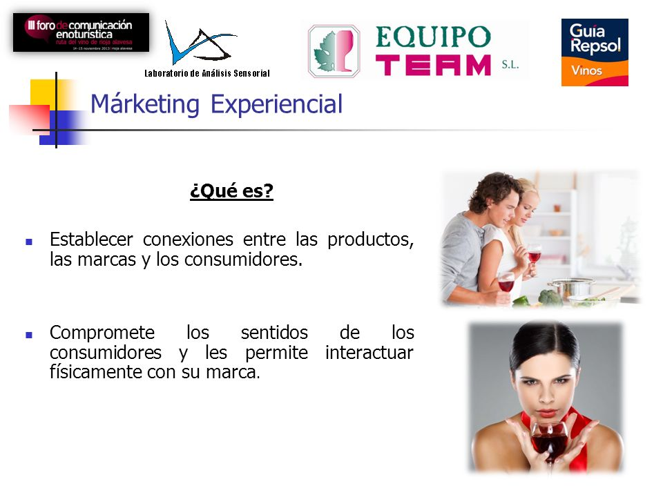 Márketing Experiencial ¿Qué es? Establecer conexiones entre las productos, las marcas y los consumidores. Compromete los sentidos de los consumidores