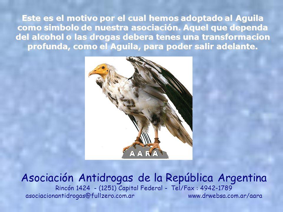 Este es el motivo por el cual hemos adoptado al Aguila como simbolo de nuestra asociación. Aquel que dependa del alcohol o las drogas debera tenes una