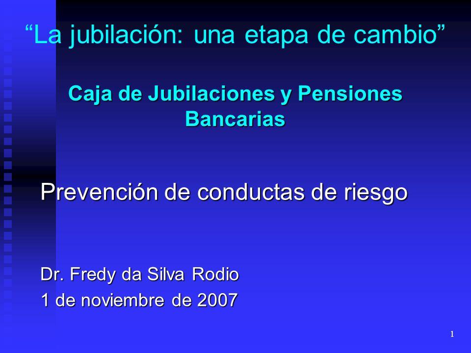 1 Caja de Jubilaciones y Pensiones Bancarias La jubilación: una etapa de cambio Caja de Jubilaciones y Pensiones Bancarias Prevención de conductas de riesgo Dr.