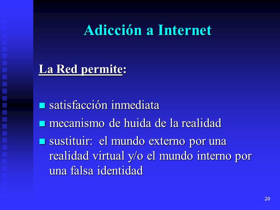 20 Adicción a Internet La Red permite: satisfacción inmediata satisfacción inmediata mecanismo de huida de la realidad mecanismo de huida de la realid