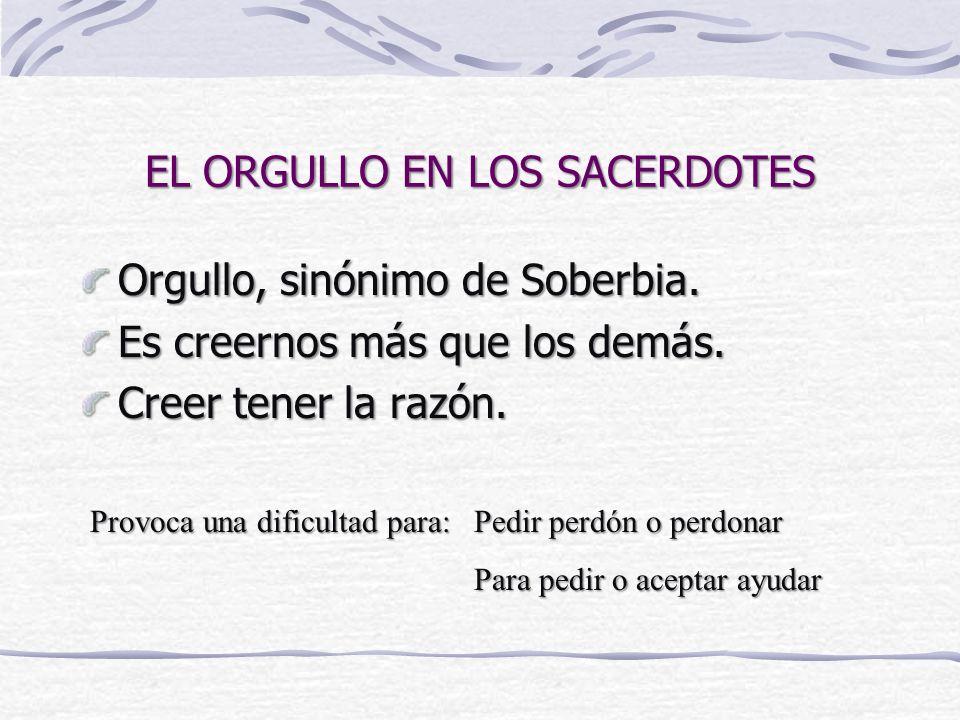 EL ORGULLO EN LOS SACERDOTES Orgullo, sinónimo de Soberbia.