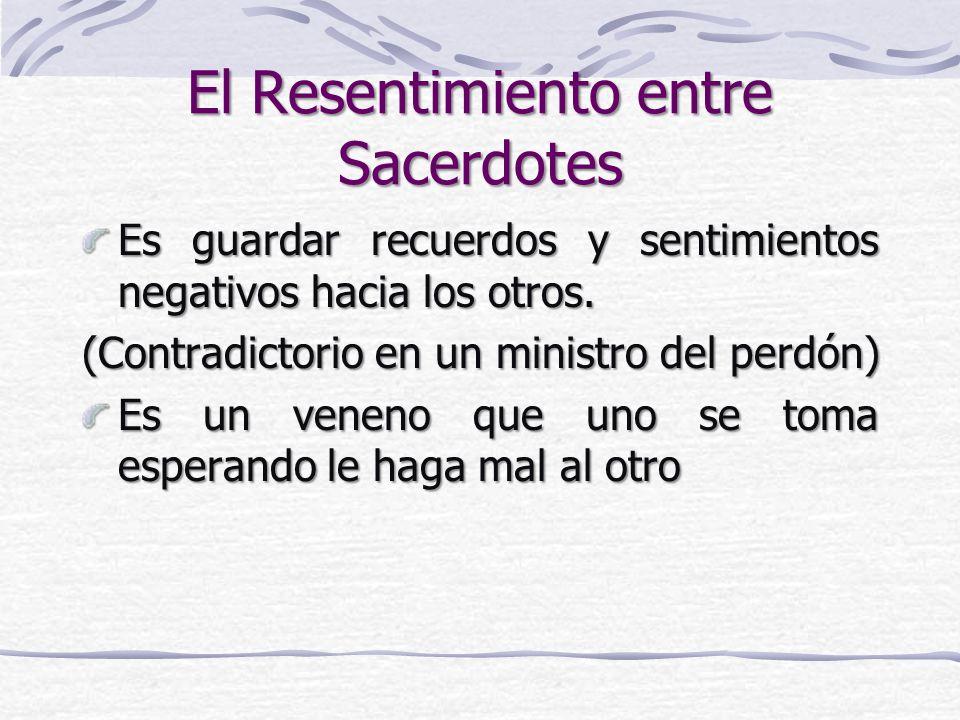 El Resentimiento entre Sacerdotes Es guardar recuerdos y sentimientos negativos hacia los otros.