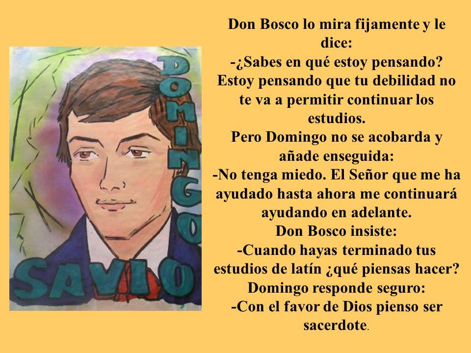 Don Bosco lo mira fijamente y le dice: -¿Sabes en qué estoy pensando.