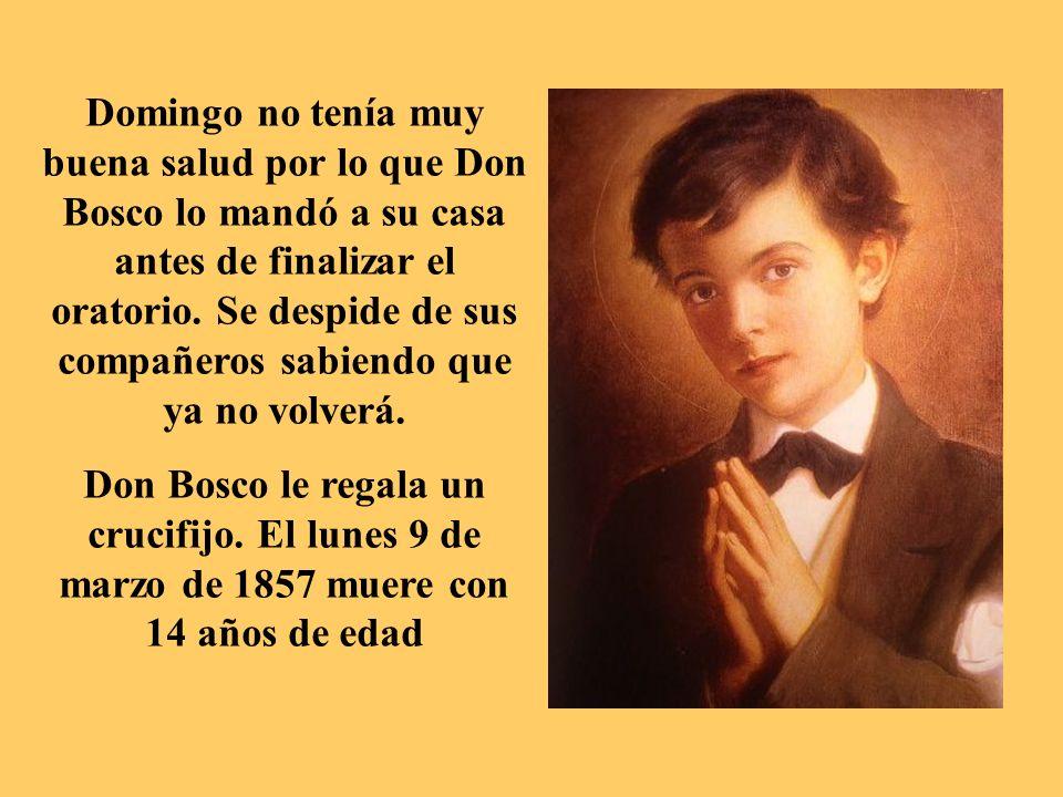 Domingo no tenía muy buena salud por lo que Don Bosco lo mandó a su casa antes de finalizar el oratorio.