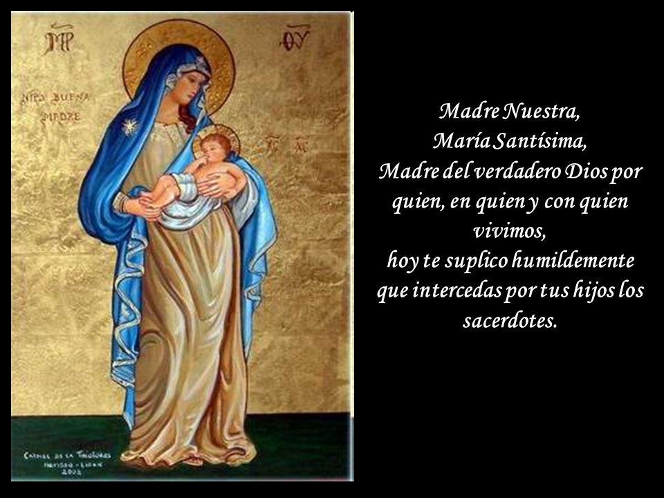 Madre Nuestra, María Santísima, Madre del verdadero Dios por quien, en quien y con quien vivimos, hoy te suplico humildemente que intercedas por tus hijos los sacerdotes.