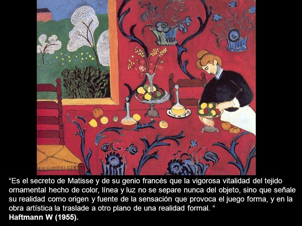 Es el secreto de Matisse y de su genio francés que la vigorosa vitalidad del tejido ornamental hecho de color, línea y luz no se separe nunca del objeto, sino que señale su realidad como origen y fuente de la sensación que provoca el juego forma, y en la obra artística la traslade a otro plano de una realidad formal.