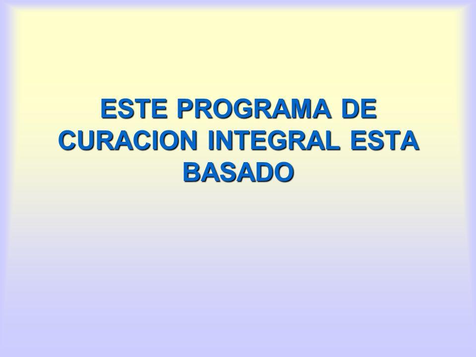 ESTE PROGRAMA DE CURACION INTEGRAL ESTA BASADO
