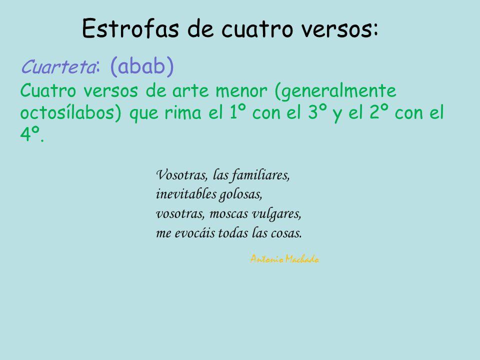 Cuarteta : (abab) Cuatro versos de arte menor (generalmente octosílabos) que rima el 1º con el 3º y el 2º con el 4º.