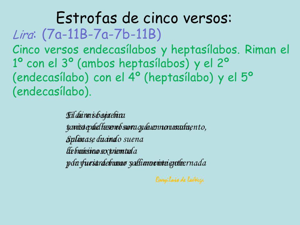 Lira : (7a-11B-7a-7b-11B) Cinco versos endecasílabos y heptasílabos.