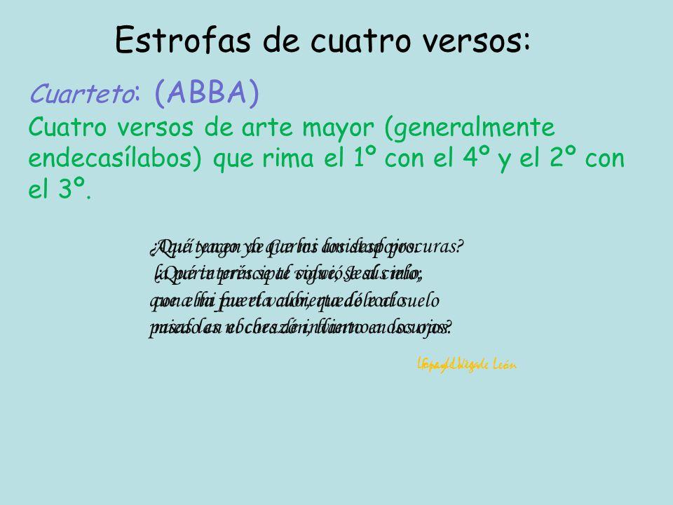 Cuarteto : (ABBA) Cuatro versos de arte mayor (generalmente endecasílabos) que rima el 1º con el 4º y el 2º con el 3º.