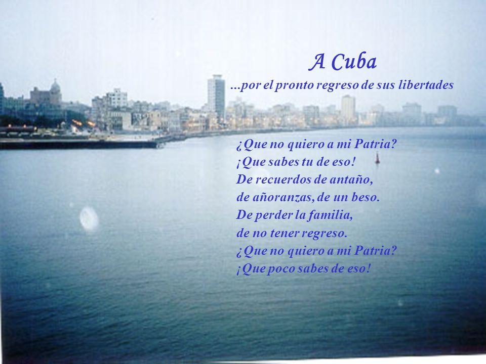 A Cuba...por el pronto regreso de sus libertades ¿Que no quiero a mi Patria.
