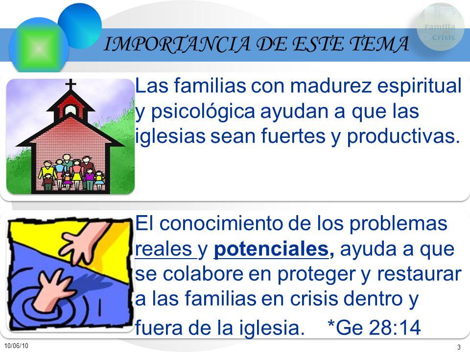 3 10/06/10 IMPORTANCIA DE ESTE TEMA Las familias con madurez espiritual y psicológica ayudan a que las iglesias sean fuertes y productivas. El conocim
