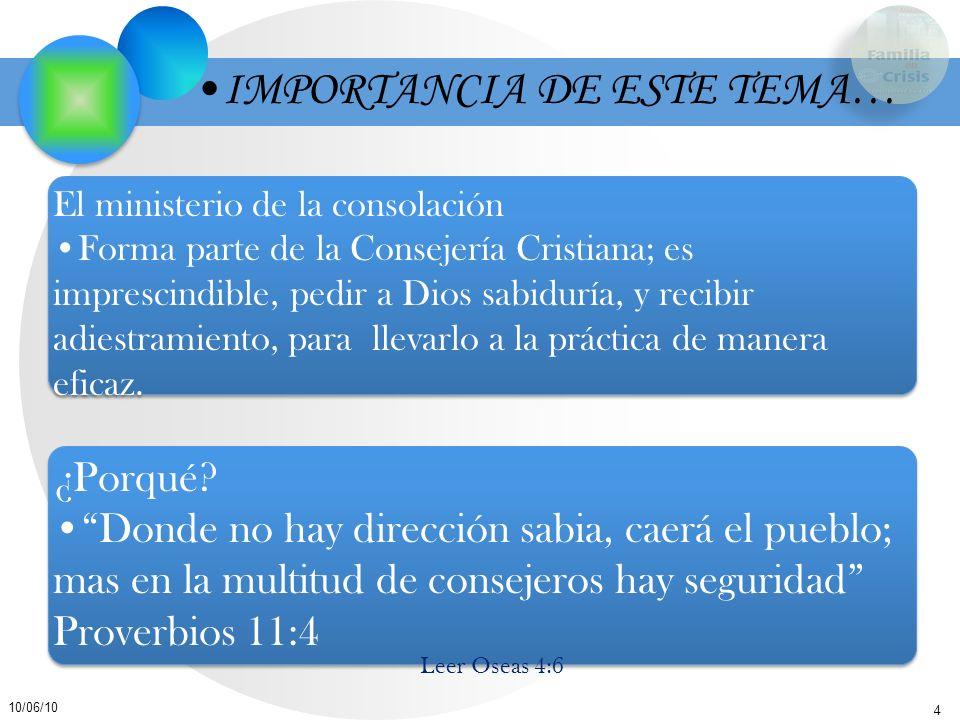 4 10/06/10 El ministerio de la consolación Forma parte de la Consejería Cristiana; es imprescindible, pedir a Dios sabiduría, y recibir adiestramiento