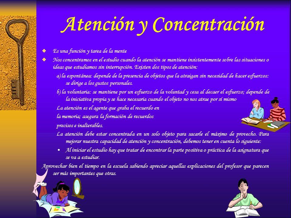 Atención y Concentración Es una función y tarea de la mente Nos concentramos en el estudio cuando la atención se mantiene insistentemente sobre las si