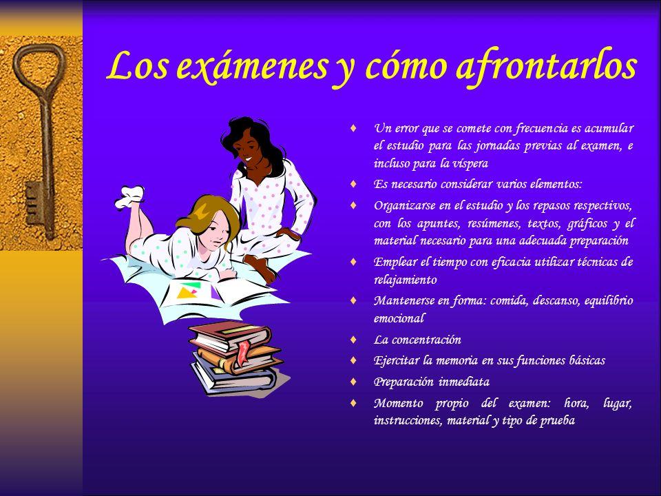 Los exámenes y cómo afrontarlos Un error que se comete con frecuencia es acumular el estudio para las jornadas previas al examen, e incluso para la ví