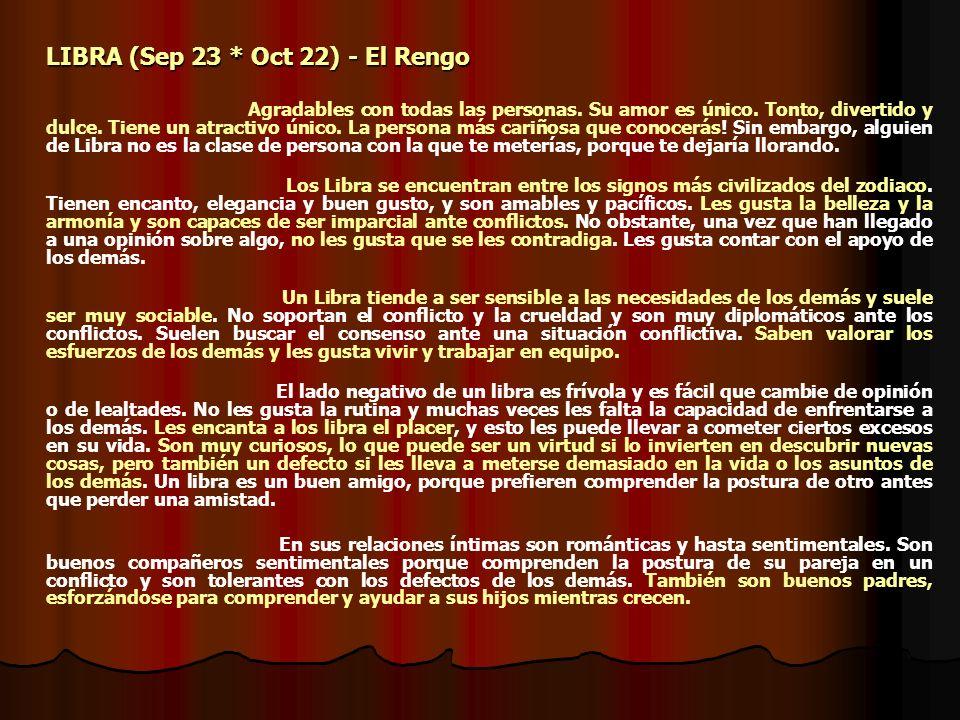 LIBRA (Sep 23 * Oct 22) - El Rengo Agradables con todas las personas. Su amor es único. Tonto, divertido y dulce. Tiene un atractivo único. La persona