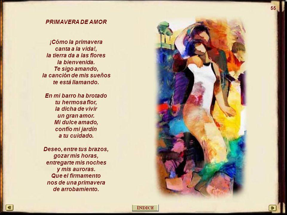 54 VIVAMOS NUESTRO AMOR Tu amor es, en la tierra, claro cielo, de mi jardín la más hermosa flor, el Norte de mi vida, de mi anhelo.