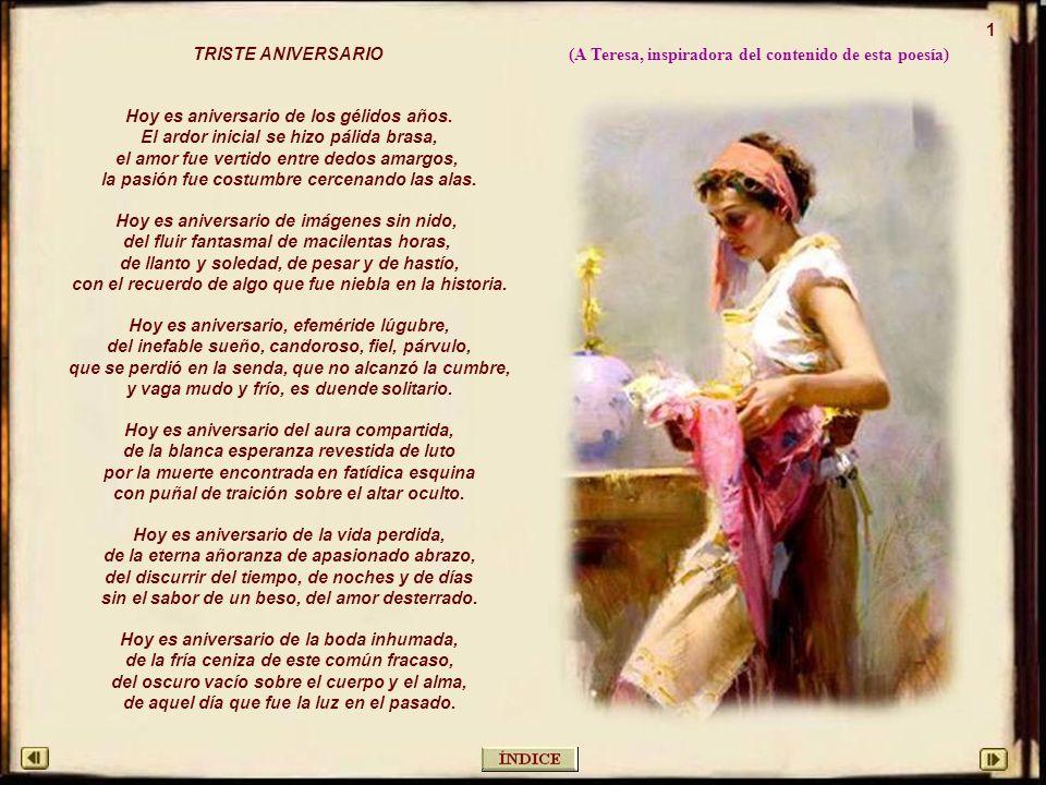 1 (A Teresa, inspiradora del contenido de esta poesía) TRISTE ANIVERSARIO Hoy es aniversario de los gélidos años.