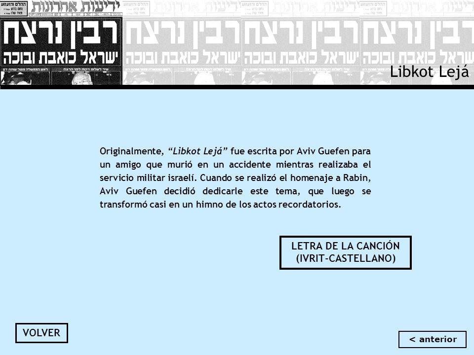Libkot Lejá Originalmente, Libkot Lejá fue escrita por Aviv Guefen para un amigo que murió en un accidente mientras realizaba el servicio militar isra