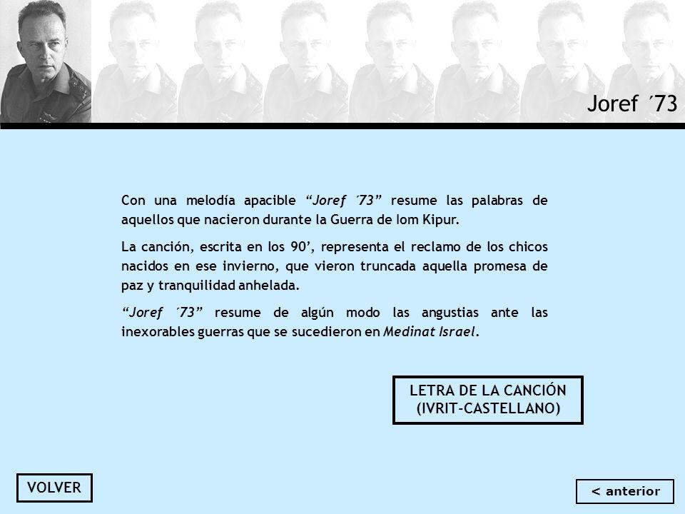 Joref ´73 Con una melodía apacible Joref ´73 resume las palabras de aquellos que nacieron durante la Guerra de Iom Kipur. La canción, escrita en los 9