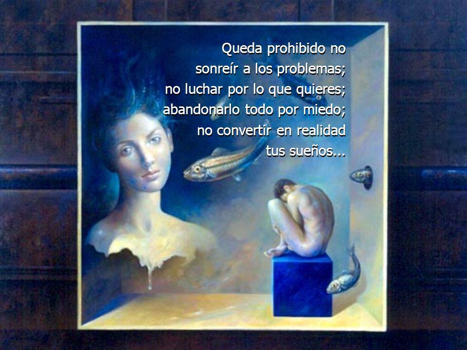 Queda prohibido llorar sin aprender; levantarte un día sin saber qué hacer; tener miedo a tus recuerdos