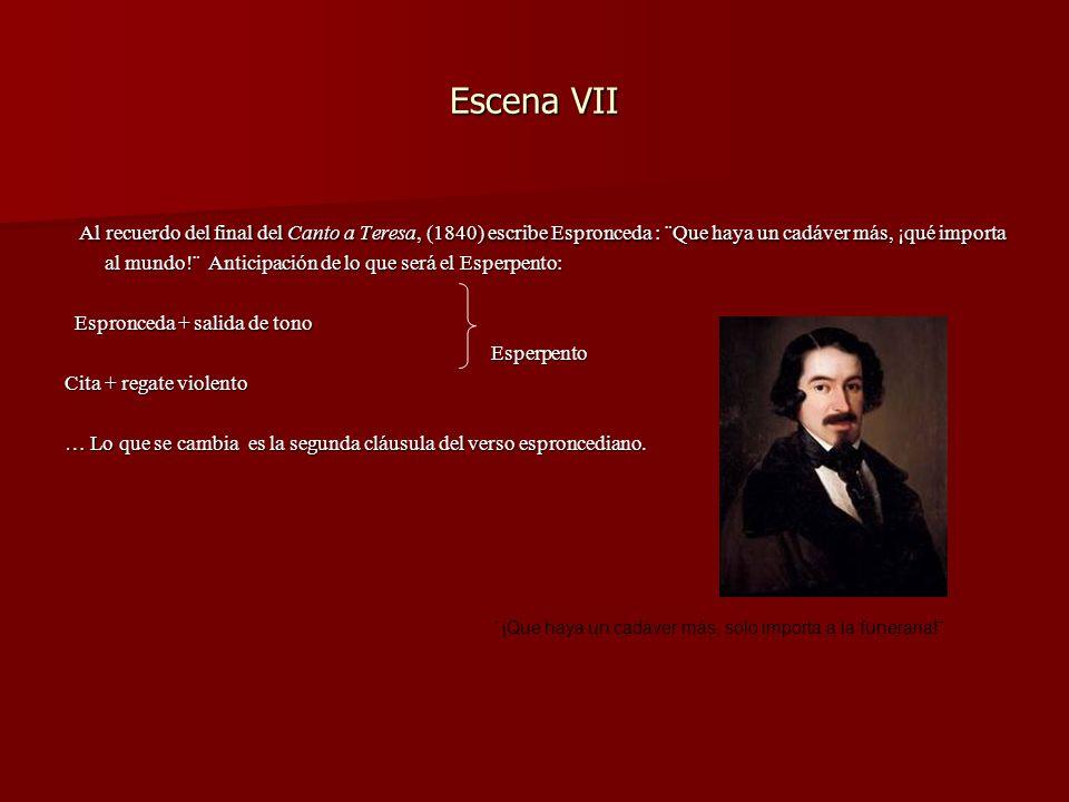 Escena VII Al recuerdo del final del Canto a Teresa, (1840) escribe Espronceda : ¨Que haya un cadáver más, ¡qué importa al mundo!¨ Anticipación de lo