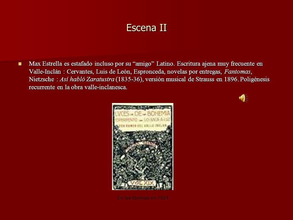 Escena II Max Estrella es estafado incluso por su amigo Latino. Escritura ajena muy frecuente en Valle-Inclán : Cervantes, Luis de León, Espronceda, n